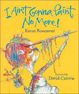 Ain't Gonna Paint No More by Karen Beaumont